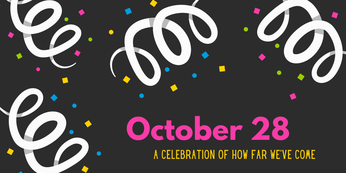 """Illustration of neon-colored streamers and confetti with headline """"October 28 - A Celebration of How Far We Have Come"""""""